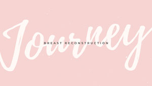 Breast Reconstruction Journey